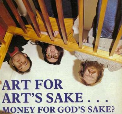 ART FOR ART'S SAKE... MONEY FOR GOD'S SAKE?